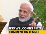 "Video : PM Modi's Take On Ram Temple A ""Positive Step"", Says RSS"