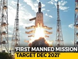 Video : India Aims To Send Astronauts To Space By December 2021, Says ISRO Chief