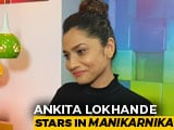 Video : Ankita Lokhande On Her Role In <i>Manikarnika</i>