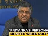 Video : Priyanka Gandhi Vadra's Appointment Nothing Unusual, Says Ravi Shankar Prasad