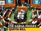 Video: 10% Quota For Economically Weak In General Category Cleared By Lok Sabha