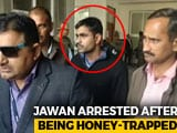 Video : Soldier Allegedly Honey-Trapped, Passed Information To ISI About Unit