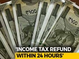 Video : Income Tax Refund Within 24 Hours, Says Piyush Goyal