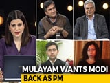 Video : Mulayam Singh Wants Narendra Modi Back As PM: Should Opposition Worry?