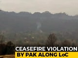 Video : Heavy Shelling, Firing Along Line Of Control As Pakistan Violates Ceasefire