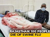 Video : 100 Cases Of Swine Flu In A Day In Rajasthan, Nine dead in 48 Hours