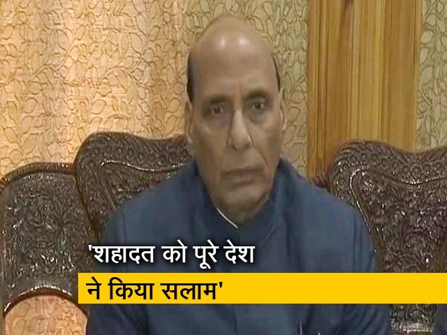 Videos : सरकार शहीद जवानों के परिवार के साथ खड़ी है: राजनाथ सिंह