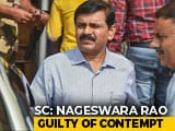 Video : CBI's Nageswara Rao Guilty Of Contempt; Top Court's Unusual 'Punishment'