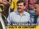Video : CBI's Nageswara Rao Guilty Of Contempt; Top Court's Unusual 'Punishment'