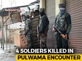 Video : 4 Soldiers Killed In J&K Gunfight; Suspected Pulwama Bomb-Maker Shot Dead