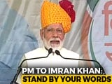 "Video : On Pulwama, PM Modi's Dare For Imran Khan, ""Son Of A Pathan"""