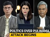 Video : Politics Over Pulwama: Gloves Are Off