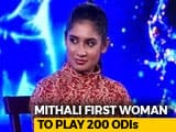 Video : Mithali Raj Becomes First Woman Cricketer To Play 200 ODIs