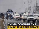 "Video : Jaish Mention ""In General Terms"": China Downplays UNSC Pulwama Statement"