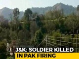 Video : Soldier Killed, 3 Injured In Pak Shelling Along Line of Control In J&K