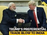 Video : Donald Trump Says Ending Preferential Trade Treatment For India