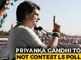 Video : Priyanka Gandhi Vadra Will Not Contest National Elections: Sources
