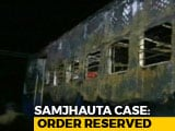 Video : Samjhauta Blast Case Order Reserved After Pakistani Woman Files Petition