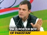 "Video : PM Modi ""Pakistan's Poster Boy, Not Us"": Rahul Gandhi Hits Back"
