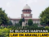 "Video : ""Do You Think You Are Supreme?"": Top Court To Haryana On Aravalli Land"
