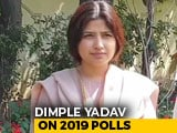 Video : Empowerment, Safety: Dimple Yadav's Promise To Women For 2019 Polls