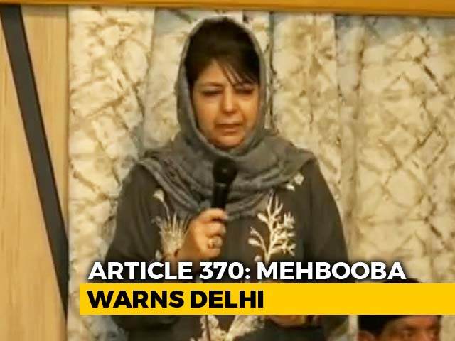 """Video : """"Ties With J&K Will Be Over If Article 370 Scrapped"""", Says Mehbooba Mufti"""