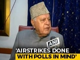"Video : ""Totally For Election"": Farooq Abdullah's Spin To Balakot Air Strike"