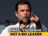 "Video : ""Vadakkan? He's Not A Big Leader"": Rahul Gandhi Shrugs Off BJP Switch"