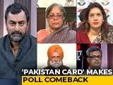 Video : 'Pakistan Card' Makes Poll Comeback