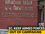 """Video : """"Keep Armed Forces Out Of Political Campaigns"""": Election Body To Parties"""
