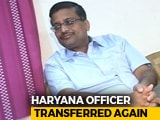 Video : Ashok Khemka Among Nine IAS Officers Transferred In Haryana