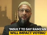 "Video : ""Insult To Muslims To Say Ramzan Will Affect Voting"": Asaduddin Owaisi"