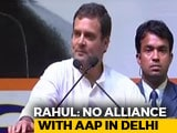 Video : Rahul Gandhi Shuts Door On AAP, Says Will Contest All 7 Seats In Delhi