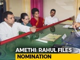 Video : Rahul Gandhi Files Nomination From Amethi, Family Joins Him