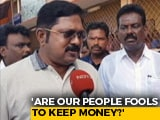"Video: ""Are Our People Fools To Keep Money"": TTV Dhinakaran Talks On Cash Haul From Party Office"