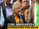 Video: Sheila Dikshit To Contest From Delhi, Congress Names 6 Candidates