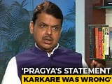 "Video : Pragya Thakur's Hemant Karkare Comment ""Wrong"": Devendra Fadnavis"