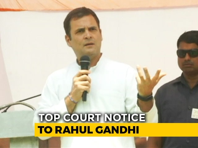 Video : Rahul Gandhi Issued Notice By Top Court Over Comments On Rafale Order