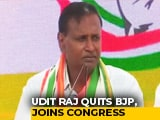 "Video : Clear How Anti-Dalit BJP Is"": Lawmaker Udit Raj, Snubbed, Joins Congress"