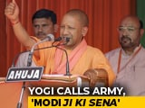 "Video : ""Modi <i>Ji Ki Sena</i>,"" Says Yogi Adityanath; Insult To Army, Says Opposition"