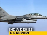 Video : Pak F-16 Was Shot Down, Says Air Force; Refutes US Journal Report