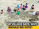 Video : Give Water Or No Vote, Says Remote Village in Uttar Pradesh