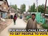 Video : In Jammu And Kashmir's Pulwama, A Huge Challenge To Get People To Vote
