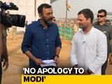 "Video: ""Chowkidaar Chor Hai"" Apology To Supreme Court Alone, Not PM Modi: Rahul Gandhi To NDTV"