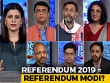 Video : Is Referendum 2019 A Referendum On PM Modi?