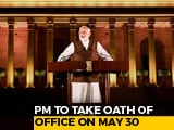 Video : PM Modi To Take Oath On Thursday At 7 pm
