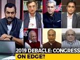 Video : 2019 Debacle: Congress On Edge?