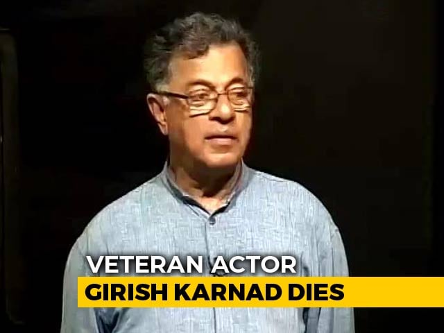 Video : Veteran Film And Theatre Personality Girish Karnad Dies At 81