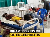 Video : 100 Children Die Of Encephalitis In 16 Days In Bihar's Muzaffarpur