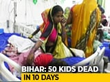 Video : Nearly 50 Children Dead In Bihar: Government Simply Caught Napping?